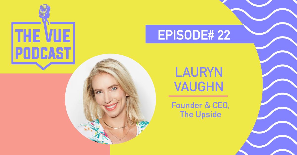 The Vue Podcast | Lauren Vaughn | The Upside