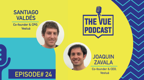 The Vue Podcast: Leaders in Retail |Santiago Valdés & Joaquin Zavala