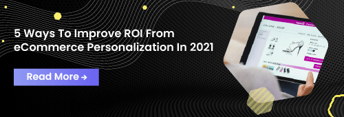 5 Ways To Improve ROI From eCommerce Personalization In 2021